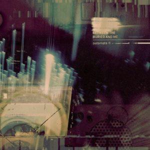 Between The Buried And Me - Automata II (Sumerian Records, 2018) di Francesco Sermarini