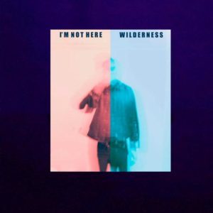 Wilderness - I'm Not Here (MiaCameretta Records, 2019) di Giuseppe Grieco