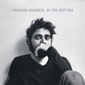 Federico Albanese - By The Deep Sea (Neue Meister/Berlin Classics, 2018) di Giuseppe Grieco