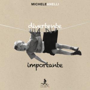 Michele Anelli - Divertente Importante (Adesiva Discografica, 2018) di Giuseppe Grieco