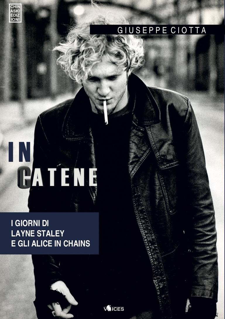 IN CATENE: I giorni di Layne Staley e gli Alice in Chains
