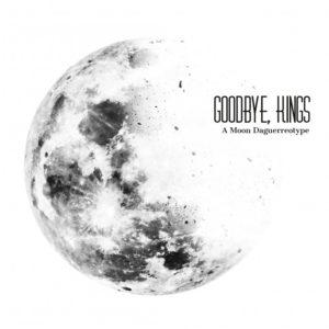 Goodbye, Kings - A Moon Daguerreotype (Autoproduzione, 2019) di Giuseppe Grieco