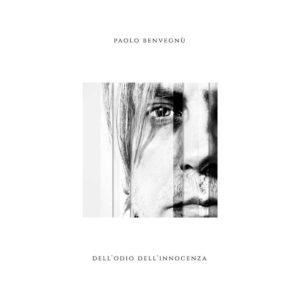 Paolo Benvegnù - Dell'odio dell'innocenza  (Black Candy Records, 2020) di Gianni Vittorio