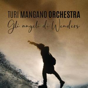 Turi Mangano Orchestra - Gli angeli di Wenders (Autoproduzione, 2019) di Giuseppe Grieco