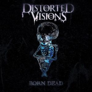 Distorted Visions – Born Dead (Autoproduzione, 2020) di Giuseppe Grieco