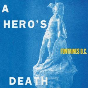 Fointaines D.C. - A Hero's Death (Partisan, 2020) di Gianni Vittorio