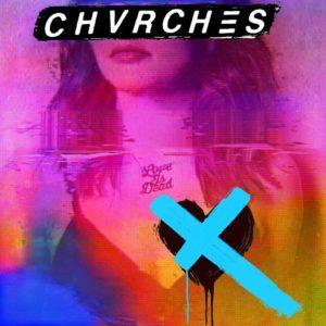 CHVRCHES - Love Is Dead (Glassnote Records, 2018) di Giuseppe Grieco