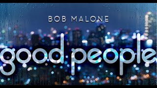 BOB MALONE: Good People