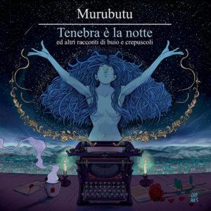 Murubutu - Tenebra è la notte ed altri racconti di buio e crepuscoli (Mandibola Records, 2019) di Francesco Sermarini