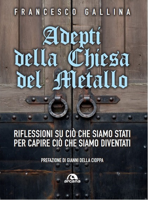 """""""Adepti della Chiesa del Metallo"""" il nuovo libro di Francesco Gallina"""
